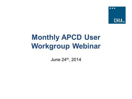 Monthly APCD User Workgroup Webinar June 24 th, 2014.