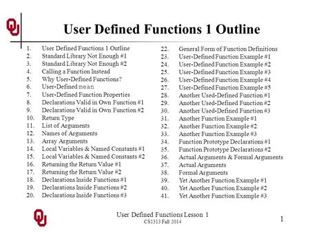 User Defined Functions Lesson 1 CS1313 Fall 2014 1 User Defined Functions 1 Outline 1.User Defined Functions 1 Outline 2.Standard Library Not Enough #1.