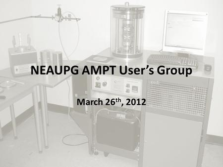 NEAUPG AMPT User's Group March 26 th, 2012. Issue A number of states will (or have) purchased an AMPT – Most recently in the FHWA Pooled Fund study Limited.