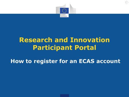 Research and Innovation Participant Portal How to register for an ECAS account NEXT.
