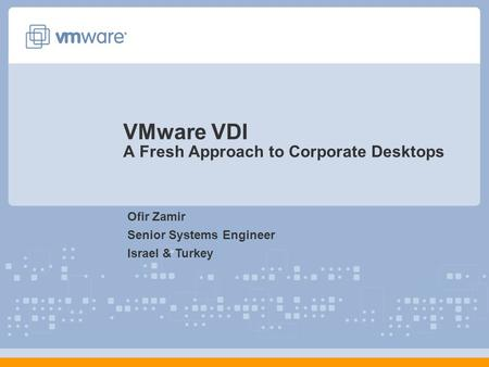 VMware VDI A Fresh Approach to Corporate Desktops