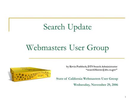1 Search Update Webmasters User Group by Kevin Paddock, DTS Search Administrator State of California Webmasters User Group Wednesday,