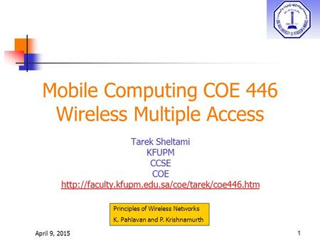 April 9, 20151 Mobile Computing COE 446 Wireless Multiple Access Tarek Sheltami KFUPM CCSE COE  Principles.
