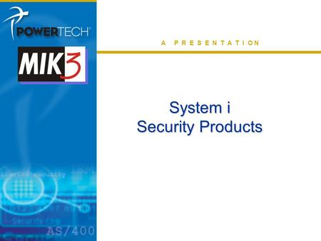 Extending iSeries Security A P R E S E N T A T I O N System i Security Products.