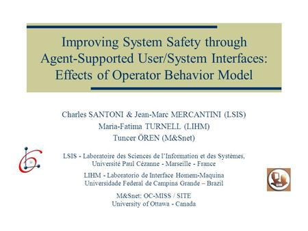 Improving System Safety through Agent-Supported User/System Interfaces: Effects of Operator Behavior Model Charles SANTONI & Jean-Marc MERCANTINI (LSIS)