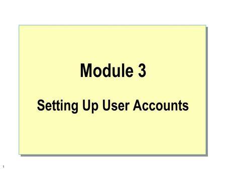 1 Module 3 Setting Up User Accounts. 2  Overview Introduction to User Accounts Planning New User Accounts Creating User Accounts Deleting and Renaming.
