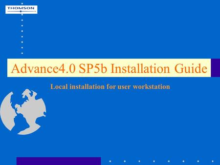 Advance4.0 SP5b Installation Guide Local installation for user workstation.