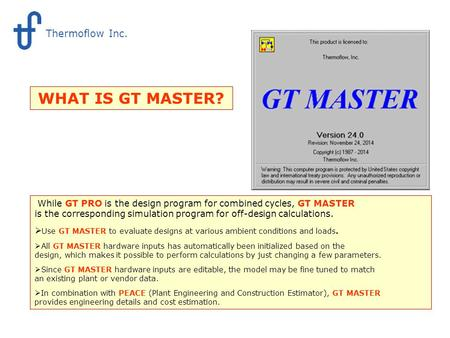 What is GT MASTER While GT PRO is the design program for combined cycles, GT MASTER is the corresponding simulation program for off-design calculations.