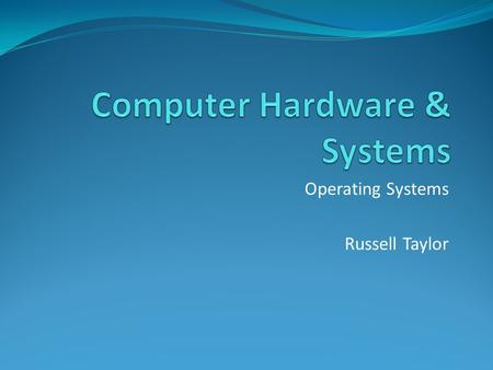 Operating Systems Russell Taylor. Operating Systems An operating system (OS) is: an interface between hardware and user which is responsible: for the.