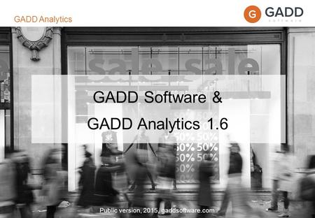 Page 1 GADD Software & GADD Analytics 1.6 Public version, 2015, gaddsoftware.com GADD Analytics.