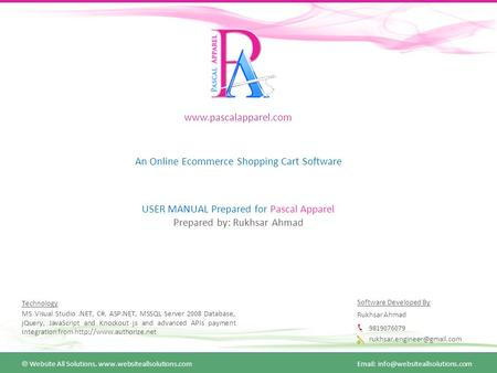 Www.pascalapparel.com An Online Ecommerce Shopping Cart Software USER MANUAL Prepared for Pascal Apparel Prepared by: Rukhsar Ahmad Technology MS Visual.