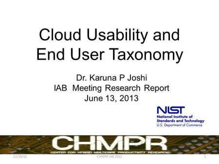 Cloud Usability and End User Taxonomy Dr. Karuna P Joshi IAB Meeting Research Report June 13, 2013 12/18/12CHMPR IAB 20121.