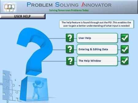 P roblem S olving I nnovator Solving Tomorrows Problems Today User Help The help feature is found through out the PSI.This enables the user to gain a.