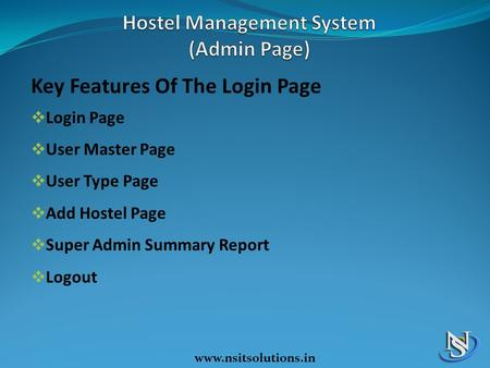 Www.nsitsolutions.in Key Features Of The Login Page  Login Page  User Master Page  User Type Page  Add Hostel Page  Super Admin Summary Report  Logout.