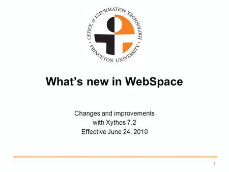What's new in WebSpace Changes and improvements with Xythos 7.2 Effective June 24, 2010 1.