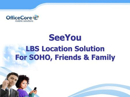 SeeYou LBS Location Solution For SOHO, Friends & Family.