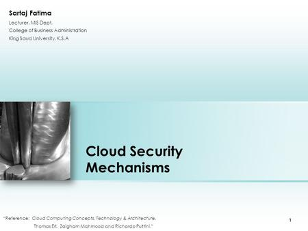 "Cloud Security Mechanisms ""Reference: Cloud Computing Concepts, Technology & Architecture. Thomas Erl, Zaigham Mahmood and Richardo Puttini."" Place photo."