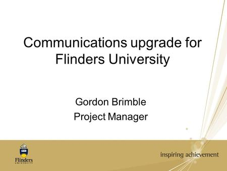 Communications upgrade for Flinders University Gordon Brimble Project Manager.