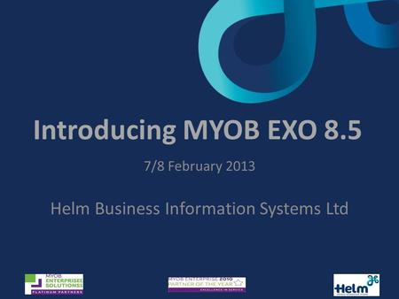 Introducing MYOB EXO 8.5 7/8 February 2013 Helm Business Information Systems Ltd.