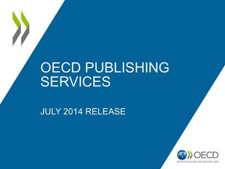 OECD PUBLISHING SERVICES JULY 2014 RELEASE. OECD iLibrary news – what has happened since 2010 ? The OECD iLibrary has grown a lot since its launch in.