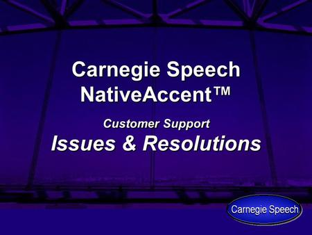 Carnegie Speech NativeAccent™ Customer Support Issues & Resolutions.
