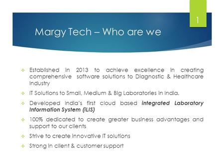Margy Tech – Who are we  Established in 2013 to achieve excellence in creating comprehensive software solutions to Diagnostic & Healthcare Industry 