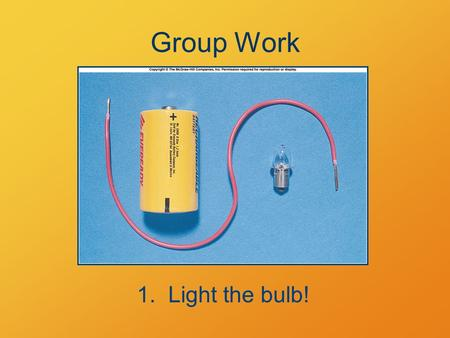 Group Work 1. Light the bulb!. Electric Current Effects of moving charges.