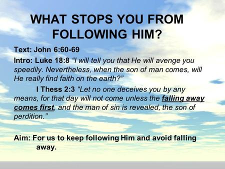 WHAT STOPS YOU FROM FOLLOWING HIM?