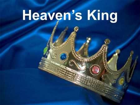 "Heaven's King. at the door ""Behold, I stand at the door and knock. If anyone hears My voice and opens the door, I will come in to him and dine with him,"