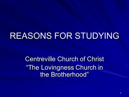 "1 REASONS FOR STUDYING Centreville Church of Christ ""The Lovingness Church in the Brotherhood"""