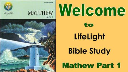 Welcome to LifeLight Bible Study Mathew Part 1.