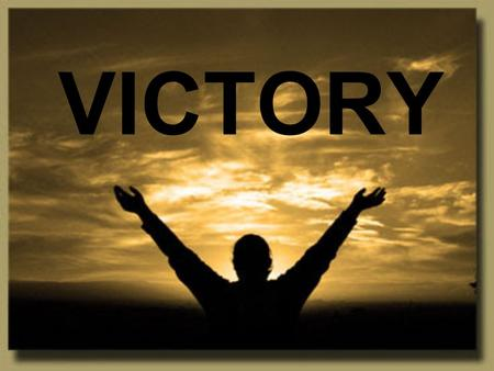 VICTORY. JUDGES 20:20-28 1. YOU ARE A MIGHTY WARRIOR.