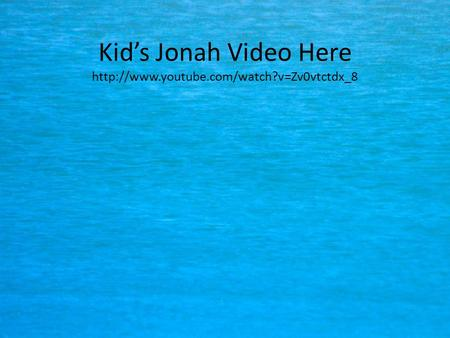 Kid's Jonah Video Here