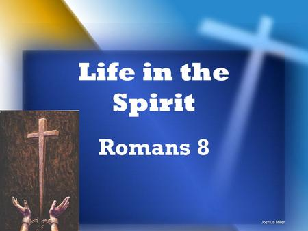 Life in the Spirit Romans 8. Leading to Romans 8 1:1 - 3:20 – All have sinned 3:21 - 4:25 – Justification has always been by faith 5:1-21 – Our justification.