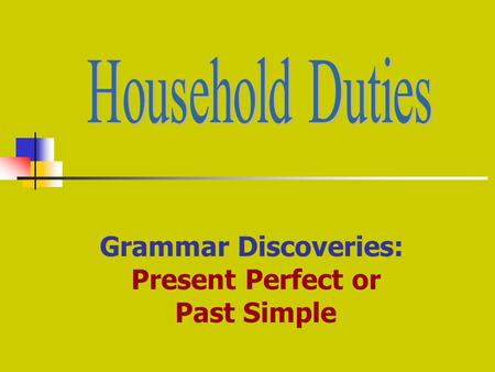 Grammar Discoveries: Present Perfect or Past Simple.