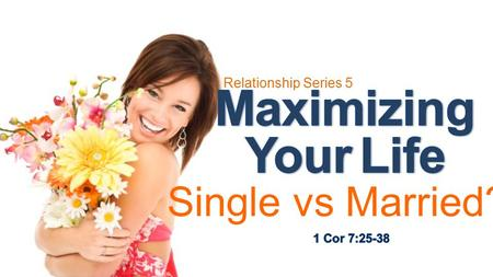 Maximizing Your Life Single vs Married? Relationship Series 5