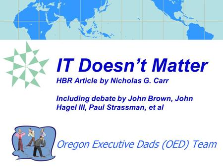IT Doesn't Matter HBR Article by Nicholas G. Carr Including debate by John Brown, John Hagel III, Paul Strassman, et al Oregon Executive Dads (OED) Team.