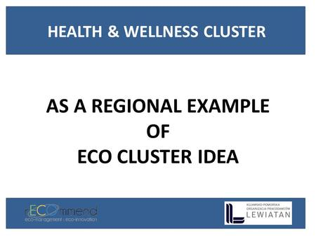 AS A REGIONAL EXAMPLE OF ECO CLUSTER IDEA HEALTH & WELLNESS CLUSTER.