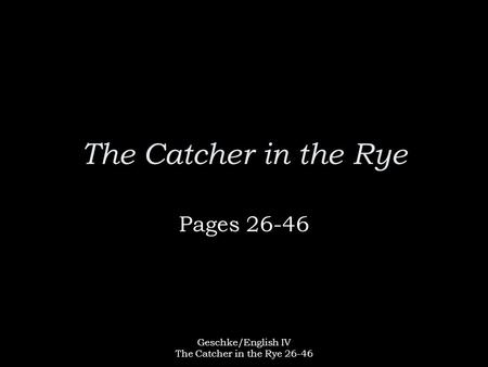 Geschke/English IV The Catcher in the Rye 26-46