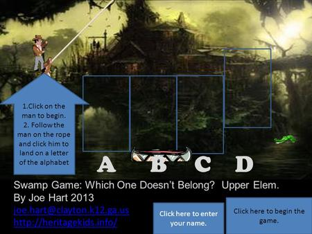 DCBA Correct! Click here to continue. Swamp Game: Which One Doesn't Belong? Upper Elem. By Joe Hart 2013