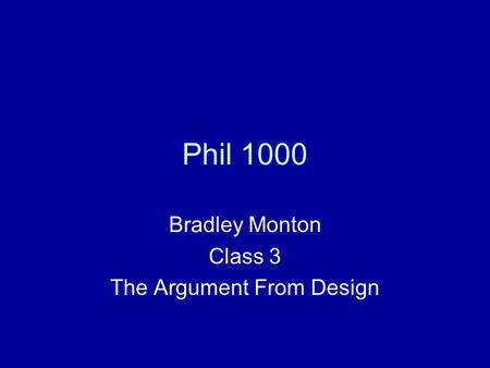 Phil 1000 Bradley Monton Class 3 The Argument From Design.