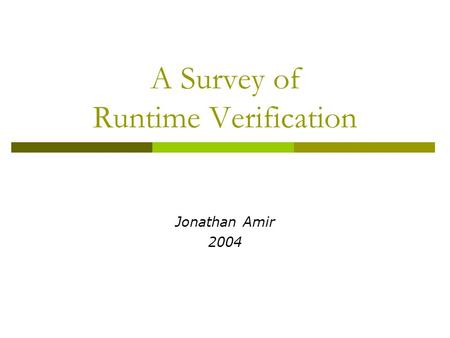 A Survey of Runtime Verification Jonathan Amir 2004.