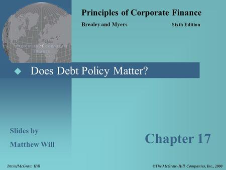  Does Debt Policy Matter? Principles of Corporate Finance Brealey and Myers Sixth Edition Slides by Matthew Will Chapter 17 © The McGraw-Hill Companies,