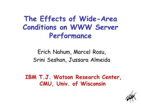 The Effects of Wide-Area Conditions on WWW Server Performance Erich Nahum, Marcel Rosu, Srini Seshan, Jussara Almeida IBM T.J. Watson Research Center,