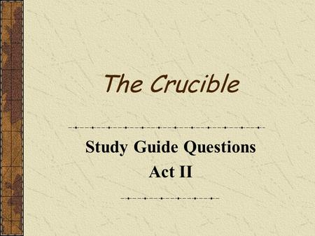 The Crucible Study Guide Questions Act II. Describe John and Elizabeth's relationship. Their relationship is strained from his affair with Abigail. Even.