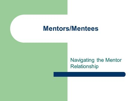 Mentors/Mentees Navigating the Mentor Relationship.