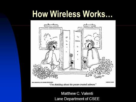 How Wireless Works… Matthew C. Valenti Lane Department of CSEE.
