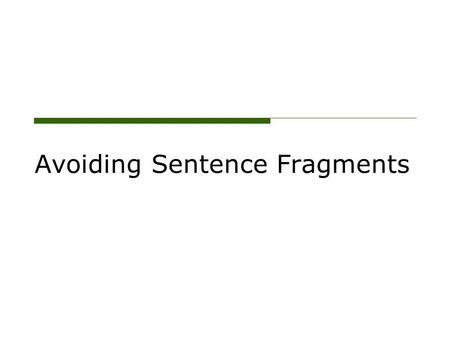 Avoiding Sentence Fragments. Complete Sentences oTo be complete, a sentence must do three things: o have a subject o have a verb o express a complete.