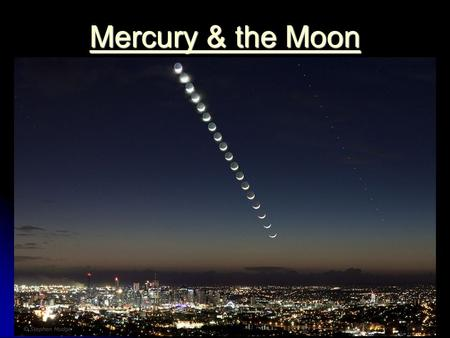 Mercury & the Moon Mercury & the Moon. Mercury and the Moon: What can we learn? What do we know? What do we know? Why is it important? Why is it important?