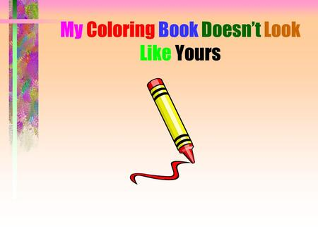 My Coloring Book Doesn't Look Like Yours Have you ever wondered why you can communicate with some people better than you can others? Does it seem like.